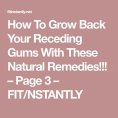 How To Grow Back Your Receding Gums With These Natural Remedies!!! – Page 3 – FIT/NSTANTLY