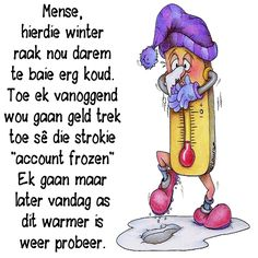 Ek gaan maar later vandag as dit warmer is weer probeer! Merry Christmas Message, Christmas Messages, Good Morning Good Night, Good Morning Wishes, Saturday Greetings, Lekker Dag, Cute Cartoon Images, Afrikaanse Quotes, Laugh At Yourself