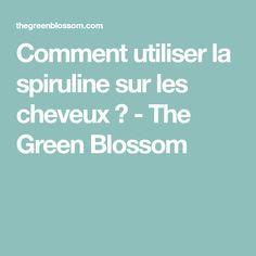 Comment utiliser la spiruline sur les cheveux ? - The Green Blossom