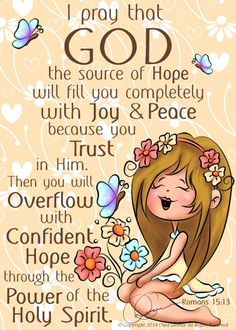 I pray that God the source of hope will fill you completely. Romans 15:13