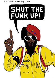 SHUT THE FUNK UP!                     (P-Funk)