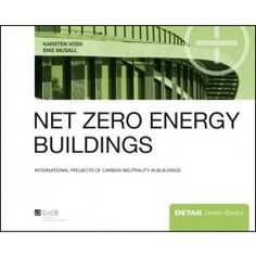 Net zero energy buildings: International projects of carbon neutrality in buildings book by Voss, Karsten,Musall, Eike Zero Energy Building, International Energy Agency, Neutral, Green Books, Scientific Method, Textbook, How To Plan, Detail, Buildings