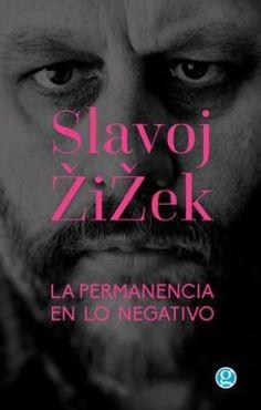 Slavoj Žižek Ensayo, 2016 392 páginas $350  Marx, Lacan, Kant, Hegel, Hitchcock, Herzog, entre muchos otros, aparecen entrelazados en La permanencia en lo negativo, un libro que hasta el mome…