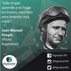 """""""Sólo el que aprende a no bajar los brazos, está listo para levantar una copa"""".- Juan Manuel Fangio (Piloto Argentino) #PigmalionPD #DesarrolloPersonal #ProcesoEvolutivo"""