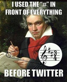 I used the # in front of everything before Twitter. -Beethoven