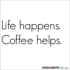 Life_happens_coffee_helps