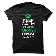 Keep Calm And let The Turkish Guy Handle It - #funny tees #hoodies for boys. GET YOURS => https://www.sunfrog.com/Geek-Tech/Keep-Calm-And-let-The-Turkish-Guy-Handle-It.html?60505