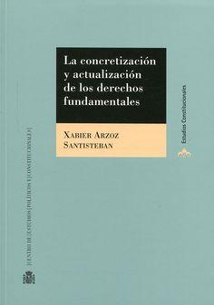 La concretización y actualización de los derechos fundamentales / Xabier Arzoz Santisteban.    Centro de Estudios Políticos y Constitucionales, 2014.