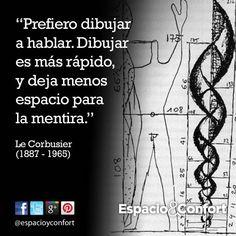 #FRASE  Prefiero dibujar a hablar. Dibujar es más rápido, y deja menos espacio para la mentira. Le Corbusier www.facebook.com/espacioyconfort
