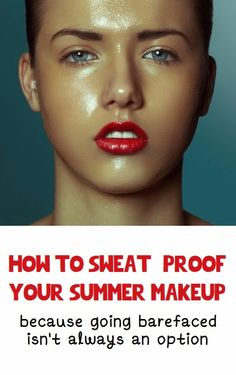 The Ultimate Beauty Guide: How To Sweat-Proof the Heck Out of Your Summer Makeup, these are good tips!