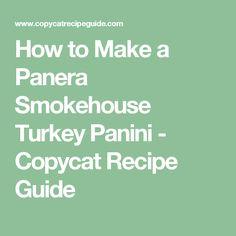 How to Make a Panera Smokehouse Turkey Panini - Copycat Recipe Guide