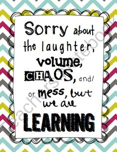 FREE -Here's a cute sign for your classroom about the noise and mess associated with learning. :)