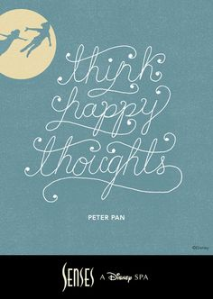 Peter Pan Quotes, Disney Quotes, Think Happy Thoughts #WaltDisneyWorld #Spa