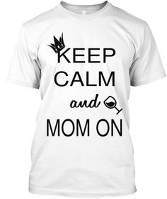 Keep calm mom on | Teespring