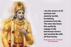 TRANSLATION : I am the source of all spiritual and material worlds. Everything emanates from Me. The wise who know this perfectly engage in My devotional service and worship Me with all their hearts. Krishna Mantra, Radha Krishna Love Quotes, Lord Krishna Images, Krishna Pictures, Krishna Leela, Shree Krishna, Radhe Krishna, Live And Learn Quotes, Radha Radha