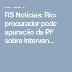 RS Notícias: Rio: procurador pede apuração da PF sobre interven...