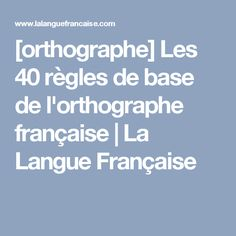 [orthographe] Les 40 règles de base de l'orthographe française   La Langue Française