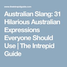 Australian Slang: 31 Hilarious Australian Expressions Everyone Should Use | The Intrepid Guide