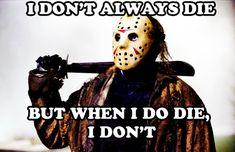 I don't always die, but when I do die, I don't. Jason Voorhees. #Horror meme. #horror quote