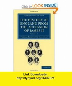 The History of England from the Accession of James II (Cambridge Library Collection - History) (Volume 4) (9781108036047) Thomas Babington Macaulay, Hannah More Macaulay Trevelyan , ISBN-10: 110803604X  , ISBN-13: 978-1108036047 ,  , tutorials , pdf , ebook , torrent , downloads , rapidshare , filesonic , hotfile , megaupload , fileserve