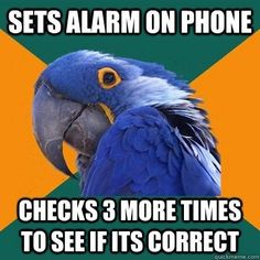 Looks like me and Paranoid Parrot have something in common.