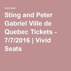 Sting and Peter Gabriel Ville de Quebec Tickets - 7/7/2016 | Vivid Seats