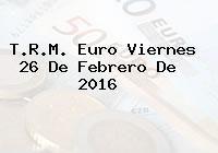 http://tecnoautos.com/wp-content/uploads/imagenes/trm-euro/thumbs/trm-euro-20160226.jpg TRM Euro Colombia, Viernes 26 de Febrero de 2016 - http://tecnoautos.com/actualidad/finanzas/trm-euro-hoy/trm-euro-colombia-viernes-26-de-febrero-de-2016/