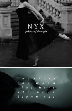 Nyx / Νύξ:  Daughter of Chaos, the personification of Night. Mother of other personified gods such as Hypnos and Thánatos and a figure of exceptional power and beauty.