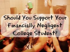 There are to many financially negligent college students, and too many parents support the poor financial choices their children and students make while in college.