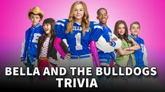 Bella And The Bulldogs Trivia!