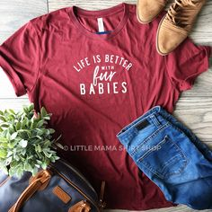 Life is Better with Fur Babies ©    Dog Mom Shirt   Dog Shirt   Cat Shirt   Fur Mama Shirt   Fur Babies   Animal Lover Gift   Fur Mama by LittleMamaShirtShop on Etsy https://www.etsy.com/listing/517610970/life-is-better-with-fur-babies-o-dog-mom