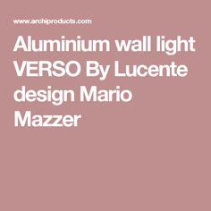 Aluminium wall light VERSO By Lucente design Mario Mazzer