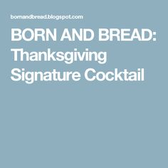 BORN AND BREAD: Thanksgiving Signature Cocktail