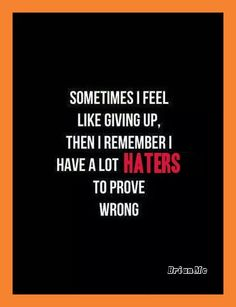 Haters Prove Them Wrong #haters #quotes via  http://mw2f.blogspot.ca/2013/12/todays-joke-surgeons-patients-and.html