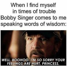 Supernatural: SPN - When I find myself in times of trouble, Bobby Singer comes to me speaking words of wisdom. Thanks Bobby! Destiel, Supernatural Fans, Supernatural Tattoo, Supernatural Wallpaper, Supernatural Funny Quotes, Bobby Singer Supernatural, Supernatural Merchandise, Supernatural Pictures, Sam Dean