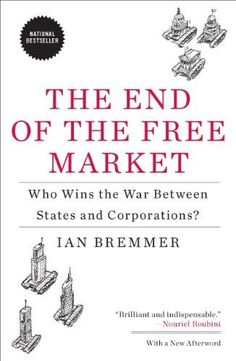 The End of the Free Market: Who Wins the War Between States and Corporations?