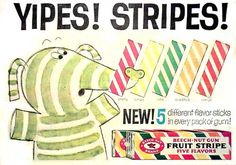 Fruit Striped Gum- remember Kevin from Home Alone, offering Cedric the concierge, a piece as a tip?