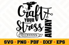 Craft your stress away SVG Vinyl Crafts, School Design, Design Bundles, Design Elements, Free Design, Card Making, Stress, Cricut, Crafting