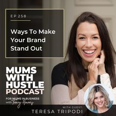 Ways To Make Your Brand Stand Out with Teresa Tripodi - Podcast Episode 257   Mums With Hustle: Helping Mums start, market and grow a profitable online business they love! #MumsWithHustle #MWHPodcast #socialmediamarketing #smm #socialmedia #podcast