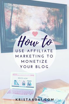 How to Use Affiliate Marketing to Monetize Your Blog @ KristaAoki.com, a lifestyle and travel blog | Blogging is the perfect avenue to make your play-thing your pay-thing. One way you can easily monetize your blog is through affiliate marketing.