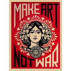 Shepard Fairey Kunstdruck Make Art Not War! Maße: 61x46 cm