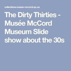 The Dirty Thirties - Musée McCord Museum  Slide show about the 30s