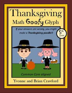 For 5th grade - Thanksgiving Math Goofy Glyph aligned with the Common Core standards for the fifth grade. If your students answer a question wrong, they might make a Thanksgiving poodle! $