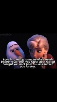 Only in a Disney movie would a snowman know more about love than a human.