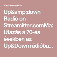Up&down Radio on Streamitter.comMa:Utazás a 70-es években az Up&Down rádióban. Today: Traveling in the 70's in the Up&Down radio