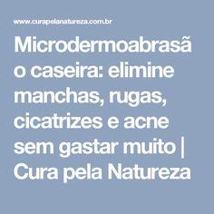 Microdermoabrasão caseira: elimine manchas, rugas, cicatrizes e acne sem gastar muito | Cura pela Natureza