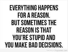 too many bad decisions