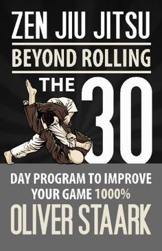 Zen Jiu Jitsu: The 30 Day Program to Improve Your Jiu Jitsu Game 1000% (Volume 1)/Mr Oliver Staark