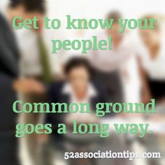 Get to know your people! Common ground goes a long way. / 52associationtips.com