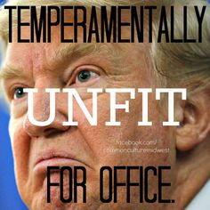 Unfit and insane!  NOT my President!